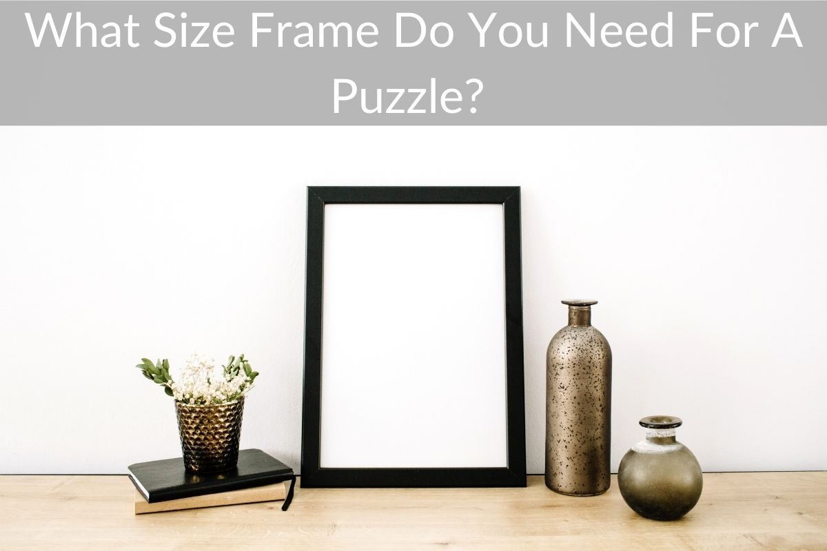 What Size Frame Do You Need For A Puzzle?