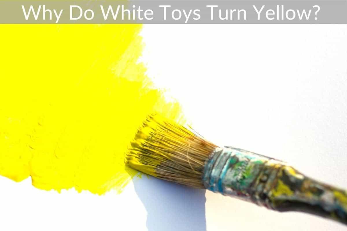 Why Do White Toys Turn Yellow?