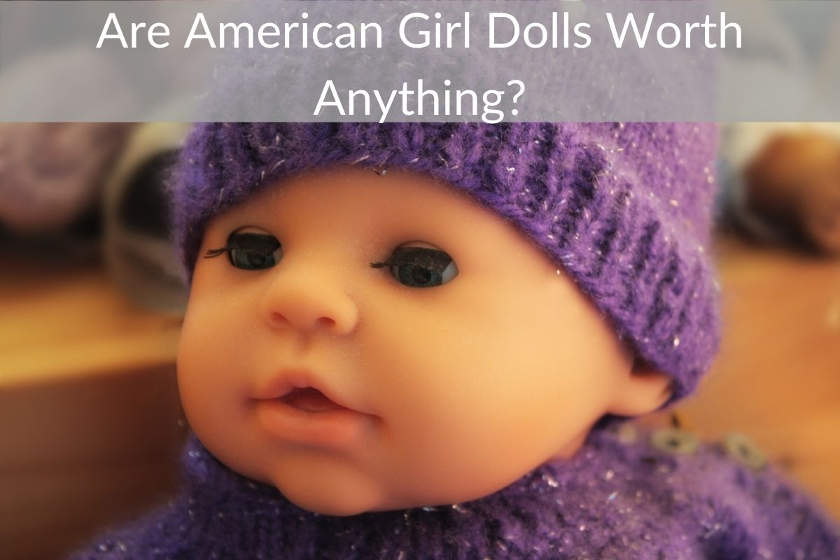 Are American Girl Dolls Worth Anything?