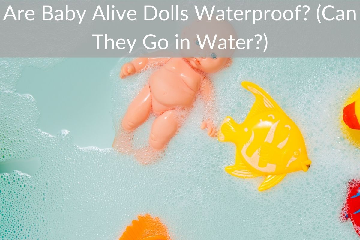 Are Baby Alive Dolls Waterproof? (Can They Go in Water?)