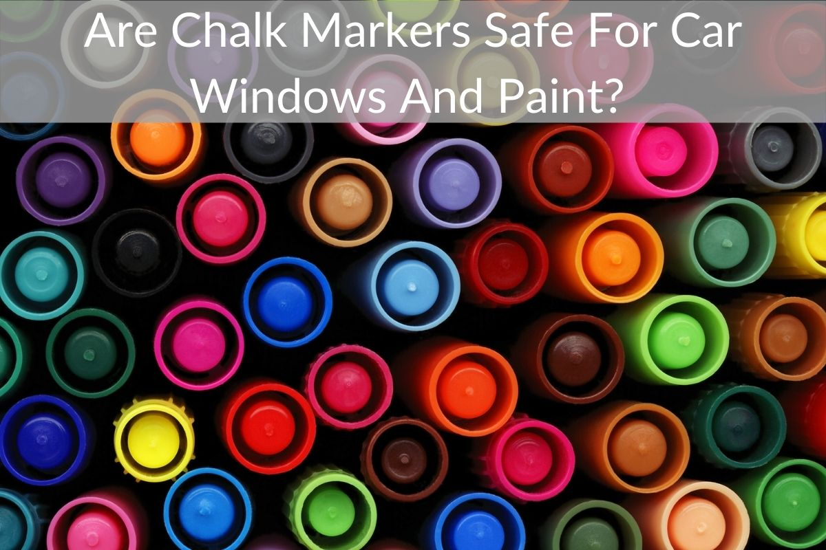 Are Chalk Markers Safe For Car Windows And Paint? (Will They Damage Your Car?)