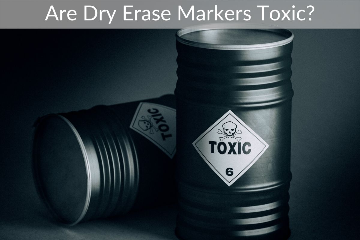 Are Dry Erase Markers Toxic?
