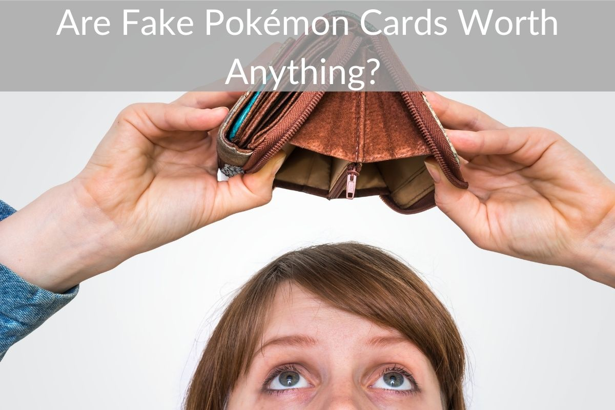 Are Fake Pokémon Cards Worth Anything?