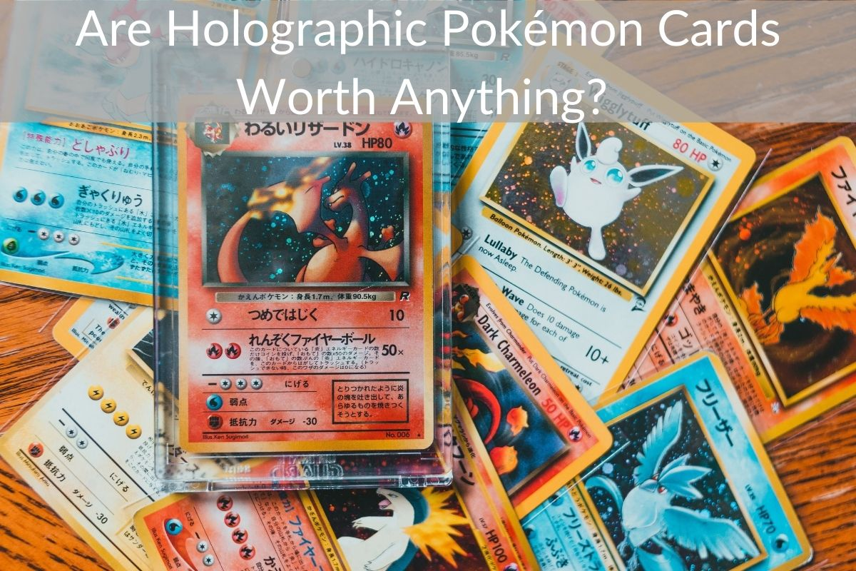 Are Holographic Pokémon Cards Worth Anything?
