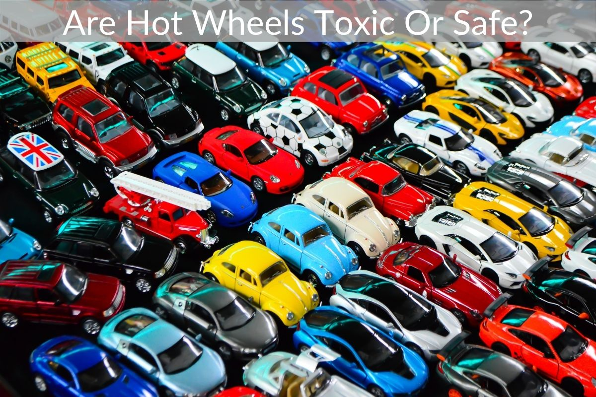 Are Hot Wheels Toxic Or Safe?