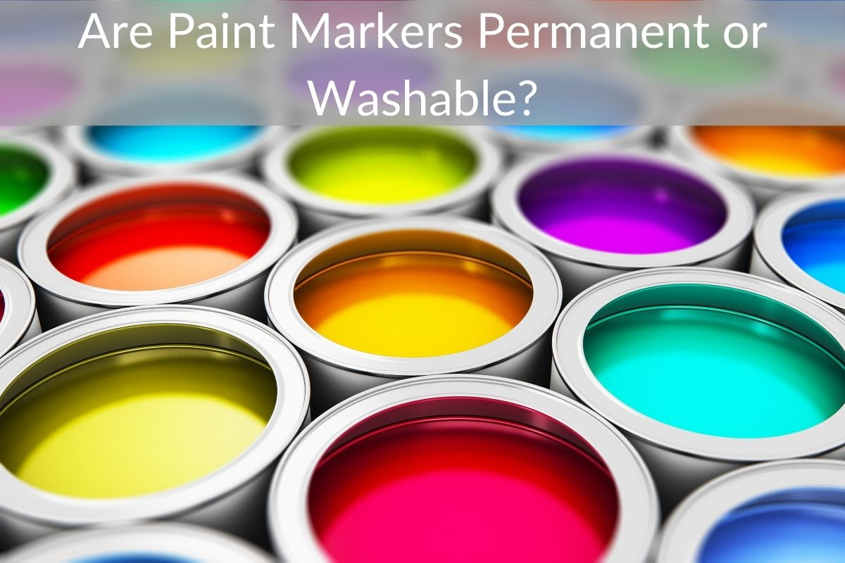 Are Paint Markers Permanent or Washable?