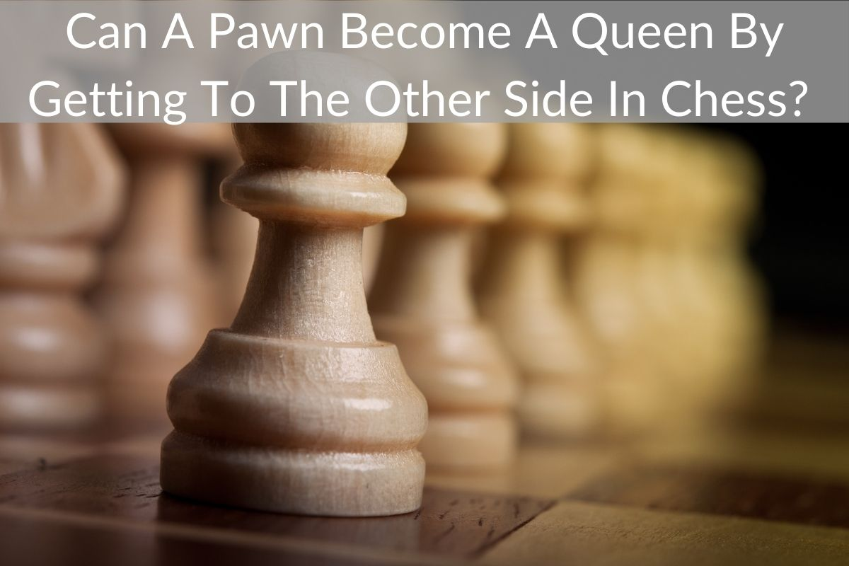 Can A Pawn Become A Queen By Getting To The Other Side In Chess?