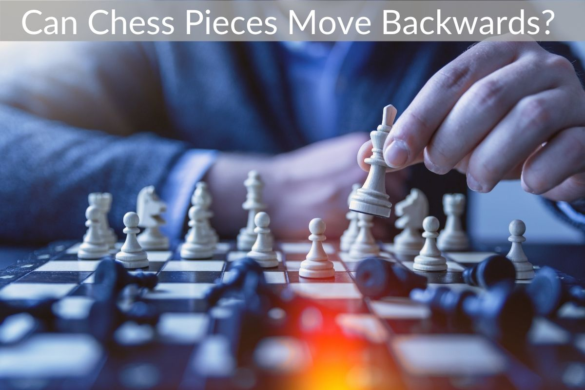 Can Chess Pieces Move Backwards?