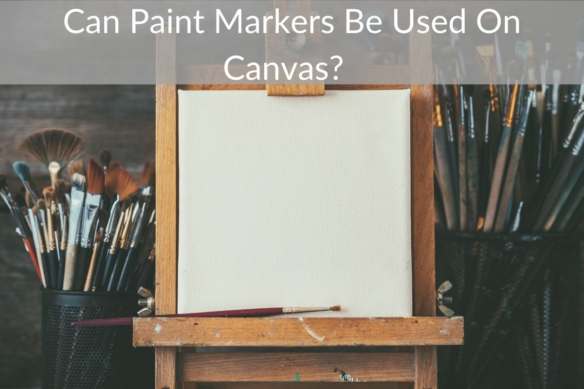 Can Paint Markers Be Used On Canvas?