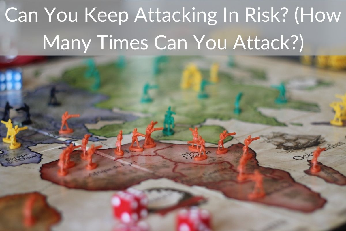 Can You Keep Attacking In Risk? (How Many Times Can You Attack?)