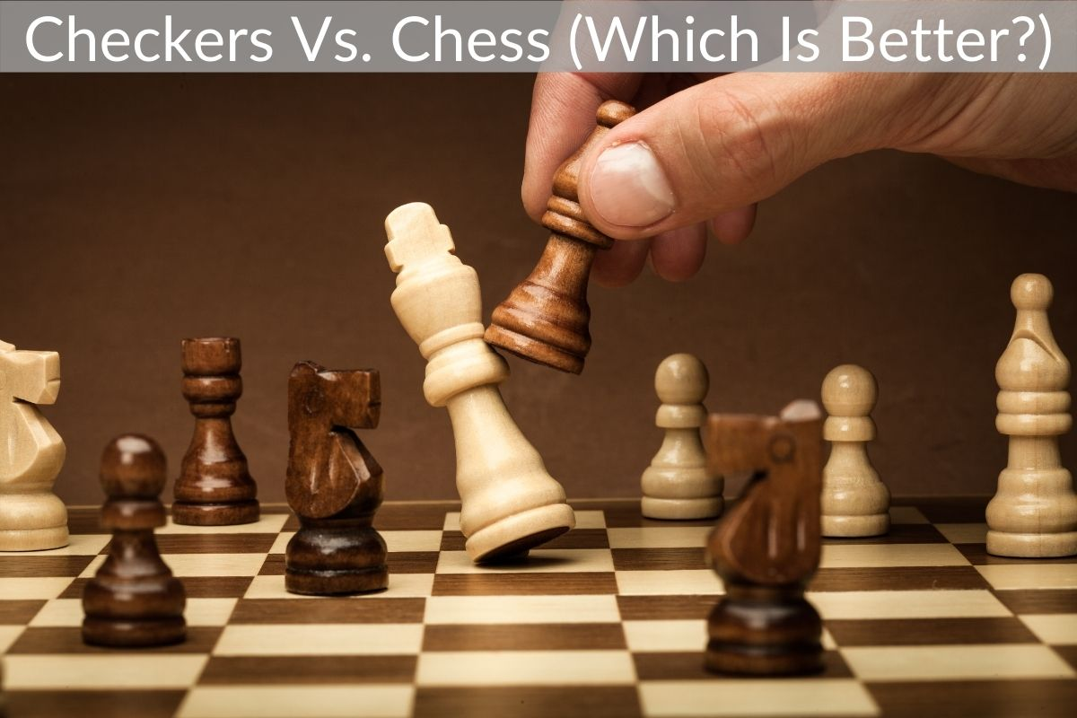 Checkers Vs. Chess (Which Is Better?)