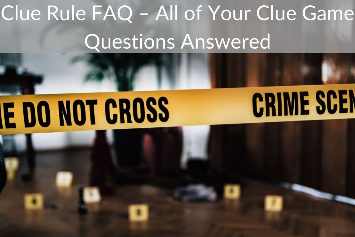 Clue Rule FAQ – All of Your Clue Game Questions Answered