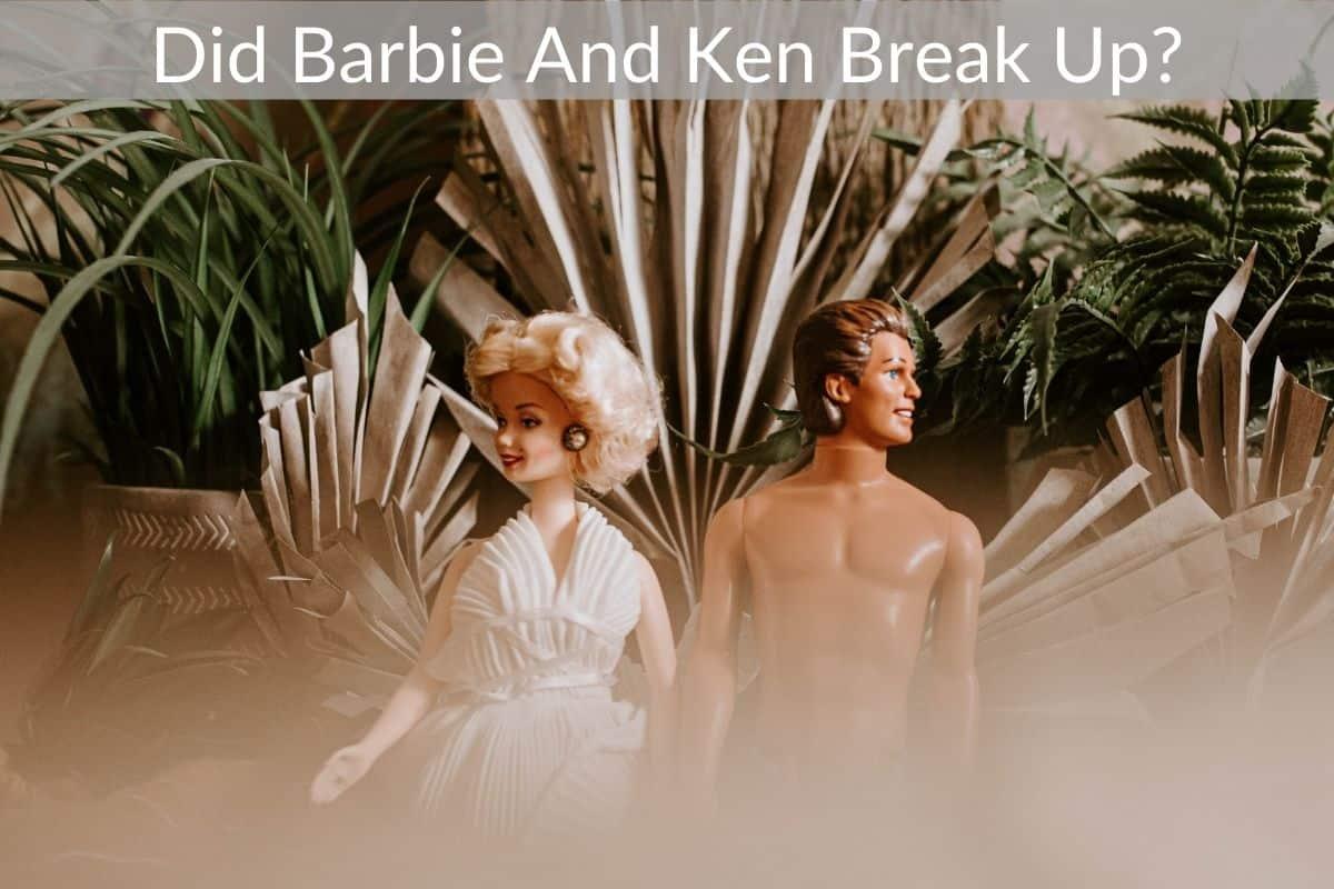 Did Barbie And Ken Break Up?