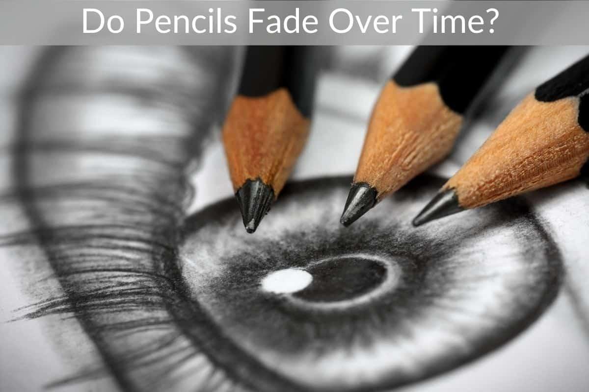 Do Pencils Fade Over Time?