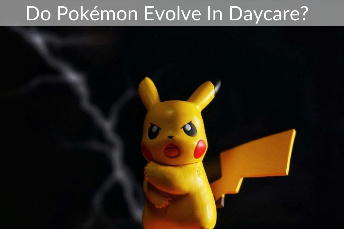 Do Pokémon Evolve In Daycare?