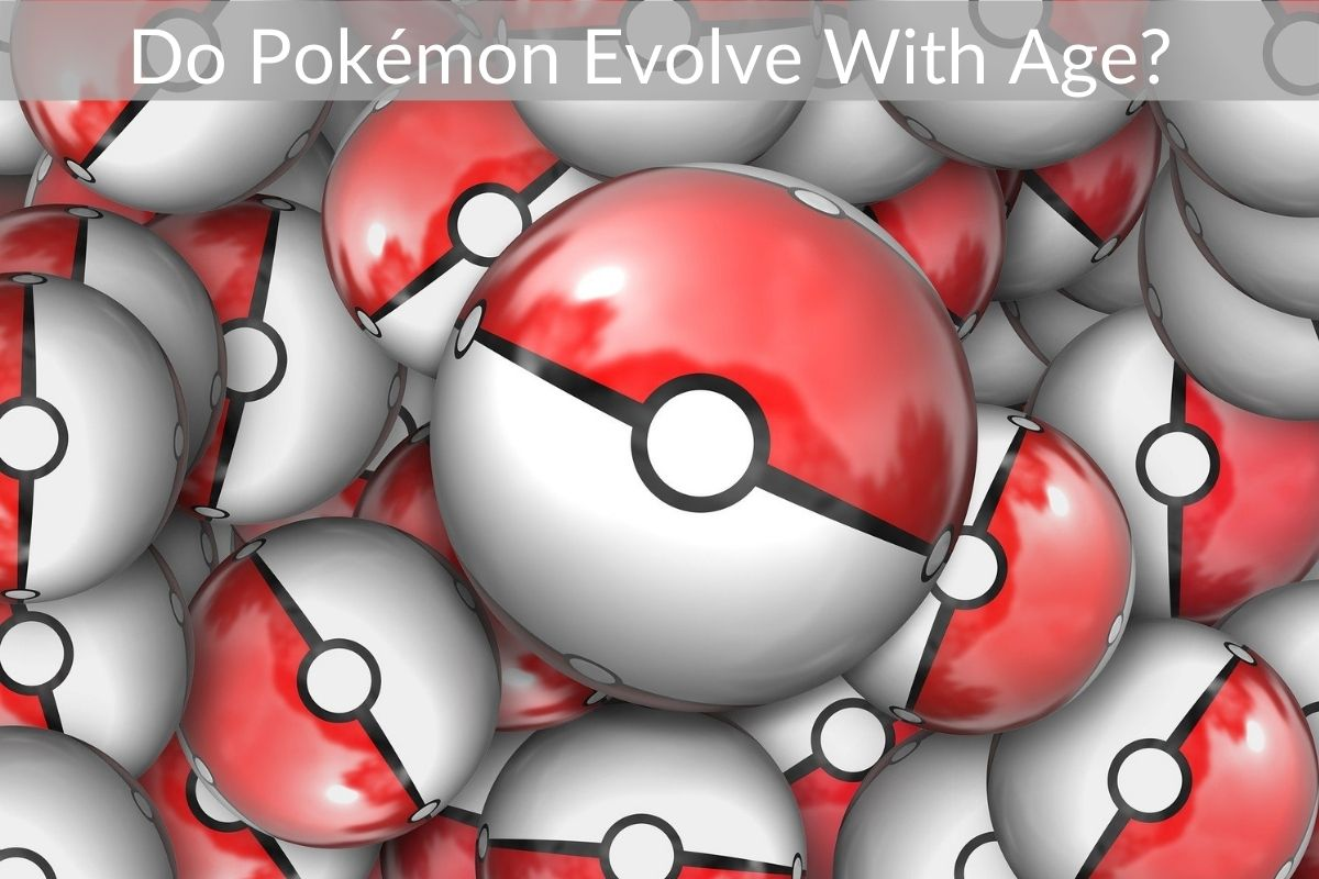 Do Pokémon Evolve With Age?