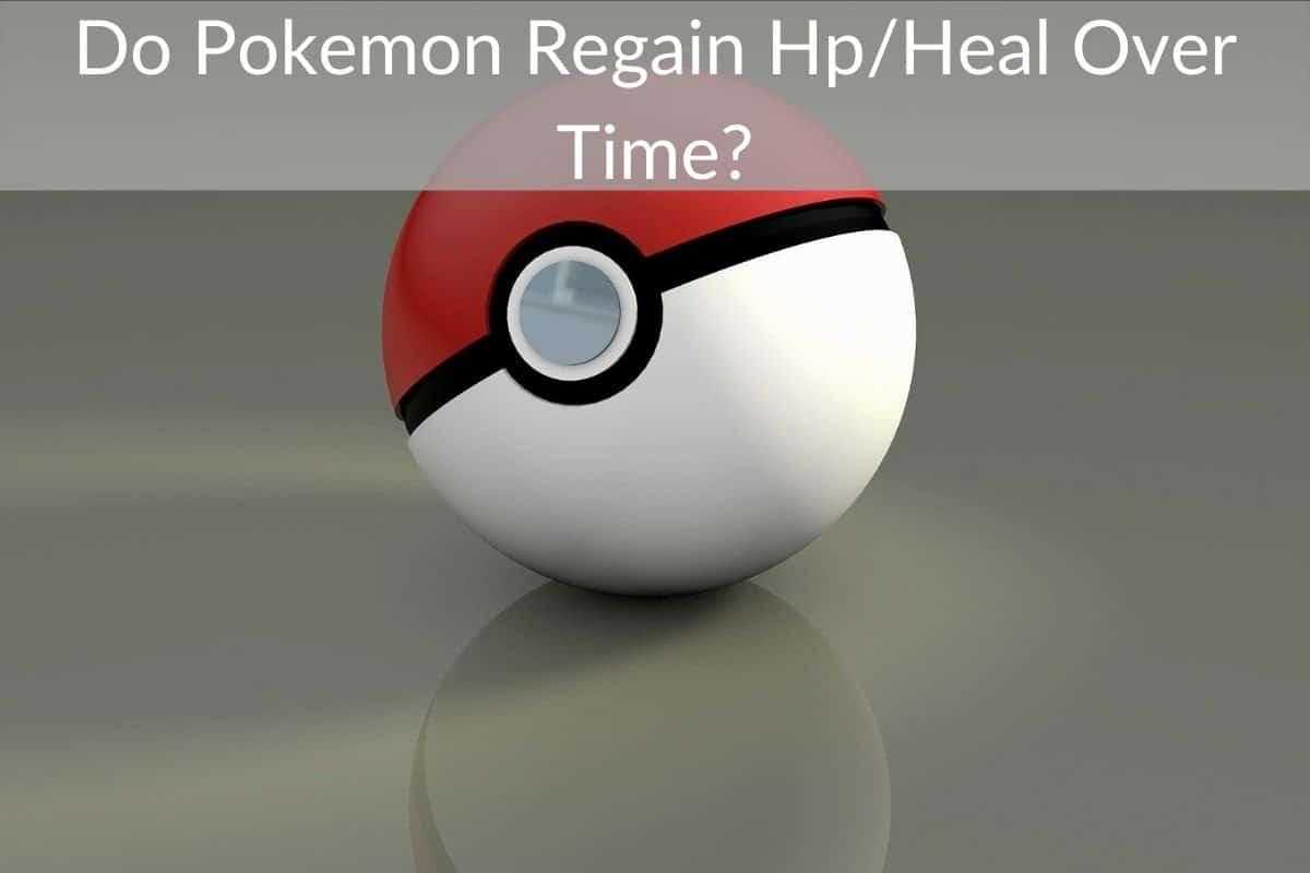 Do Pokemon Regain Hp/Heal Over Time?