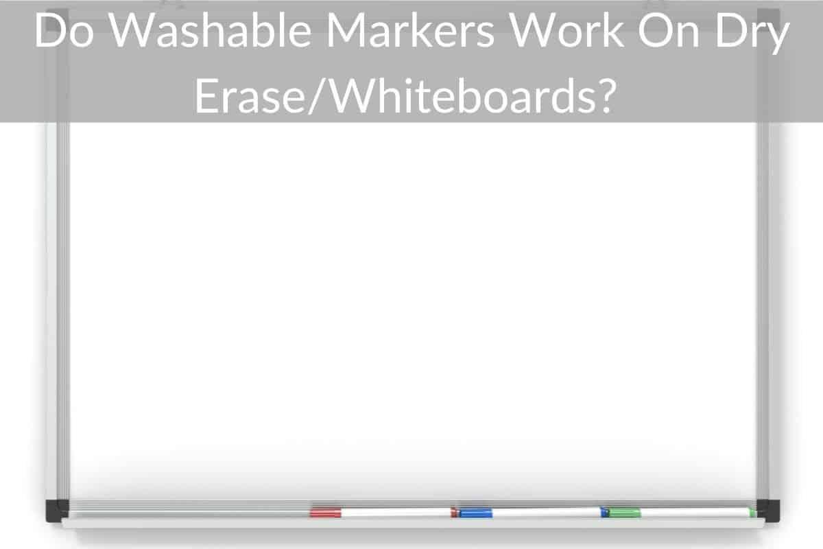 Do Washable Markers Work On Dry Erase/Whiteboards?