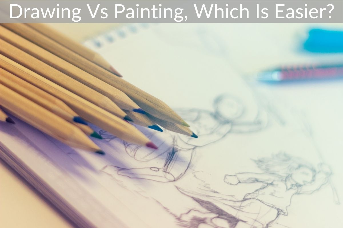 Drawing Vs Painting, Which Is Easier?