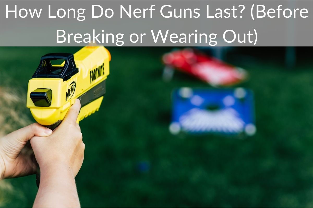 How Long Do Nerf Guns Last? (Before Breaking or Wearing Out)