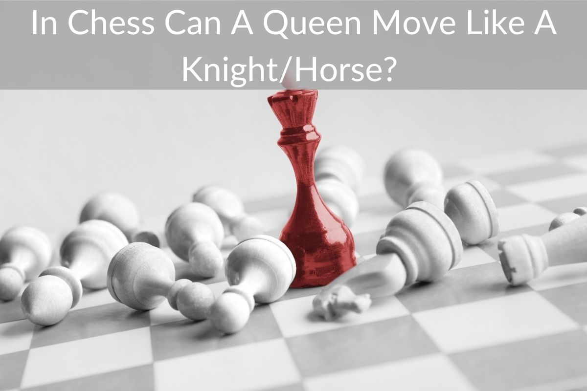 In Chess Can A Queen Move Like A Knight/Horse?