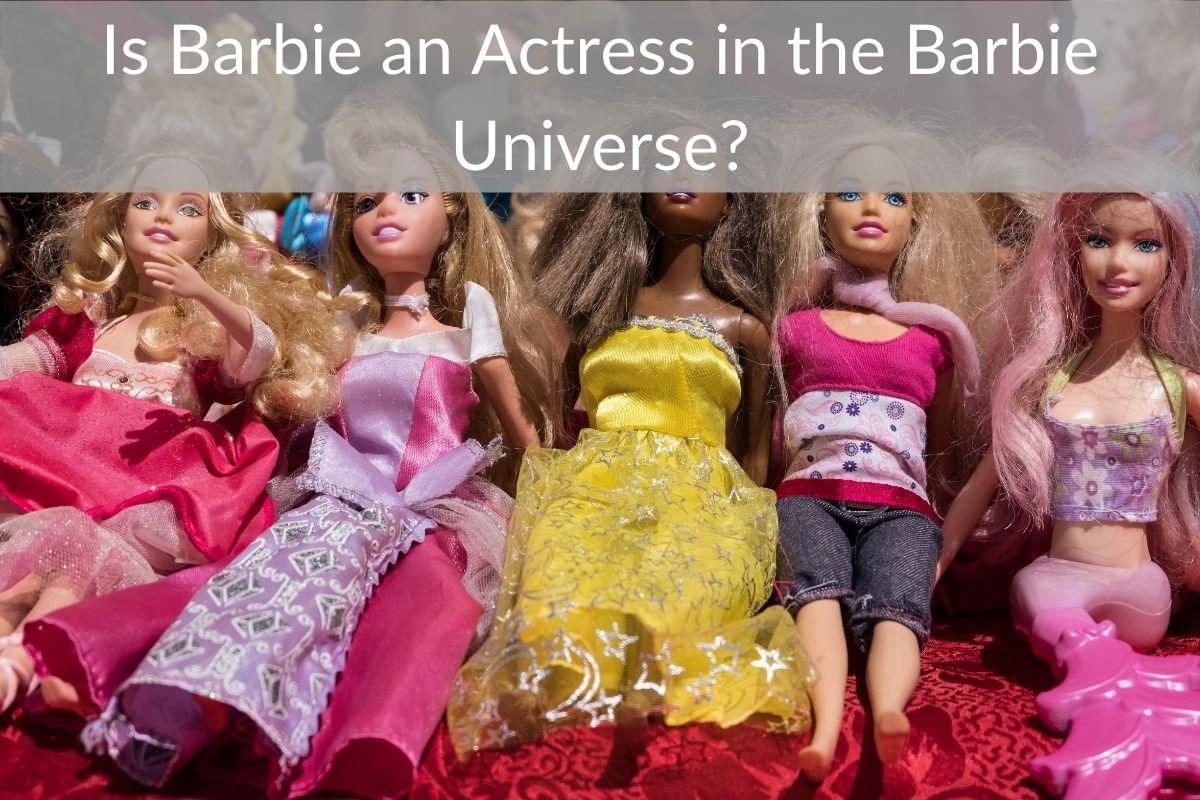 Is Barbie an Actress in the Barbie Universe?