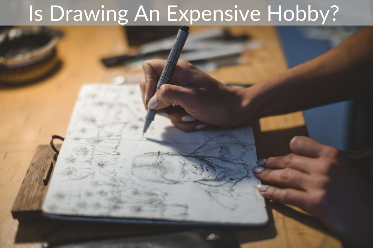 Is Drawing An Expensive Hobby?