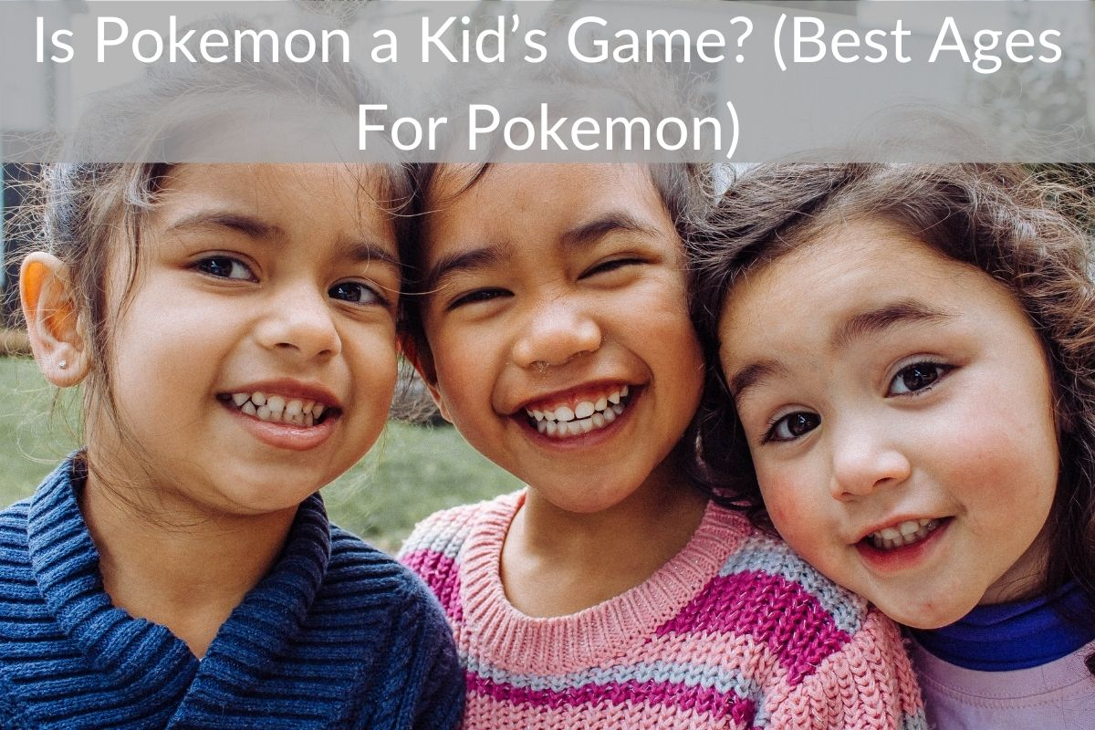 Is Pokemon a Kid's Game? (Best Ages For Pokemon)