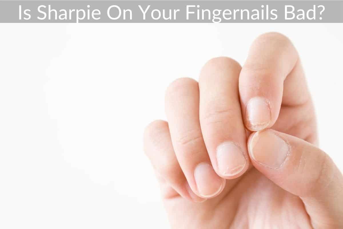 Is Sharpie On Your Fingernails Bad?