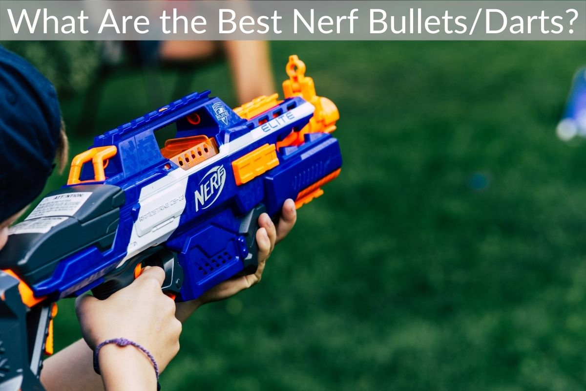What Are the Best Nerf Bullets/Darts?