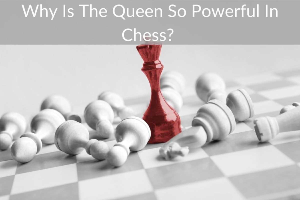 Why Is The Queen So Powerful In Chess?
