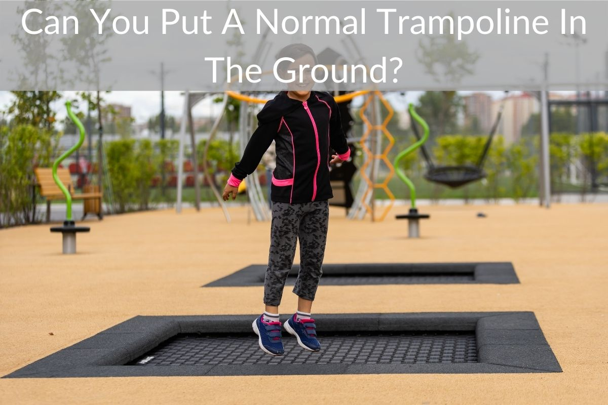 Can You Put A Normal Trampoline In The Ground?
