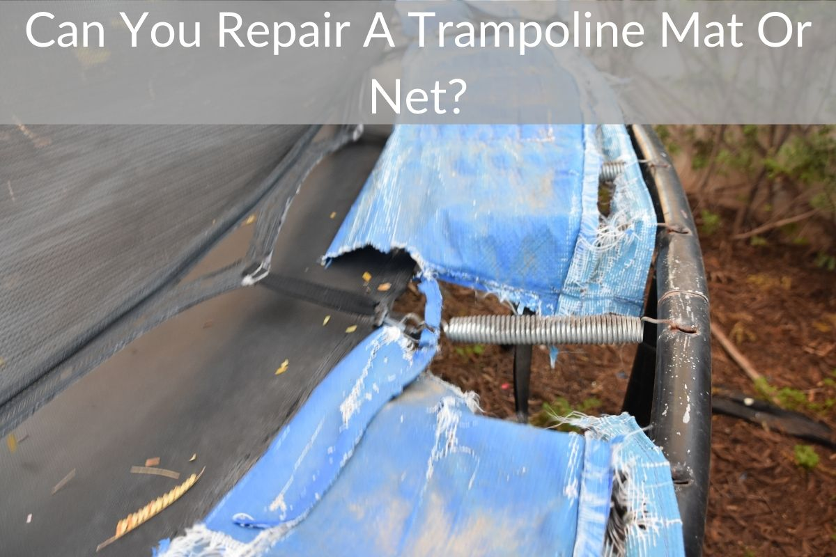Can You Repair A Trampoline Mat Or Net?