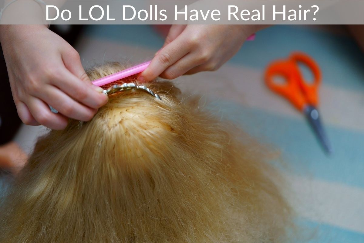 Do LOL Dolls Have Real Hair?