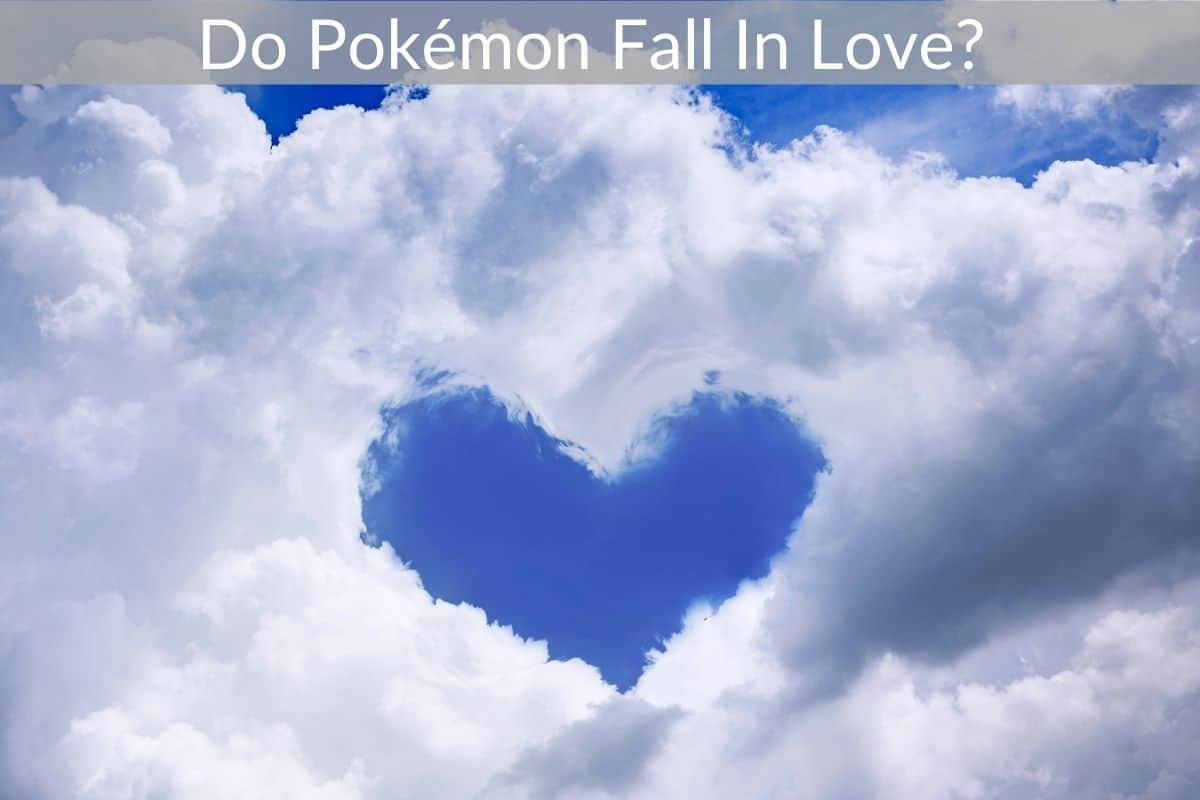 Do Pokémon Fall In Love?