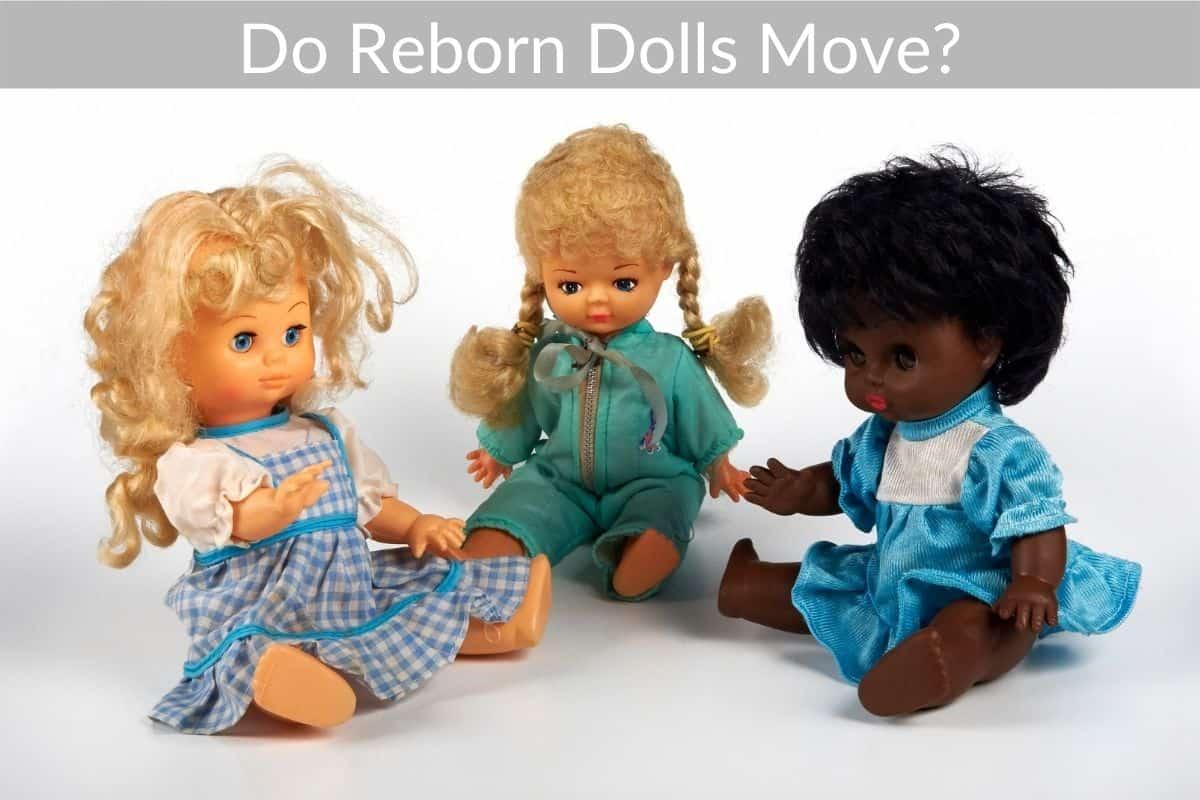 Do Reborn Dolls Move?