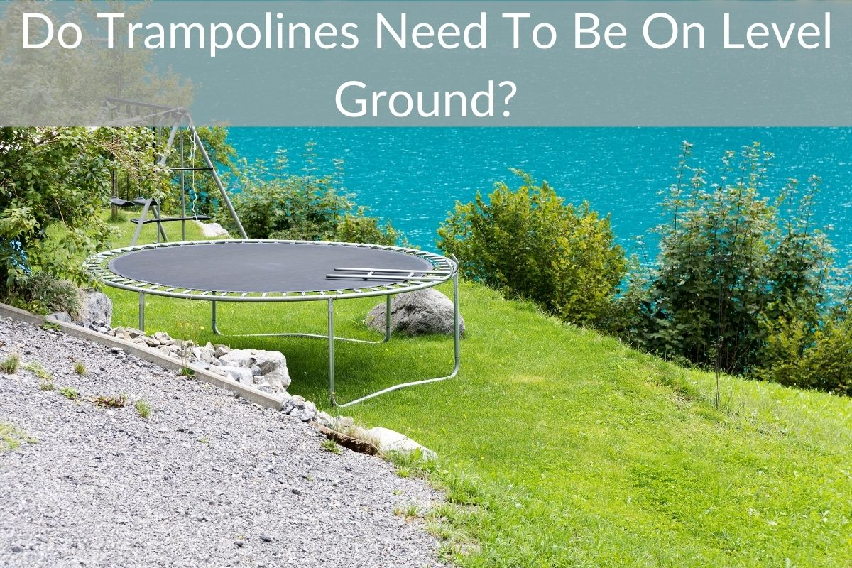 Do Trampolines Need To Be On Level Ground?
