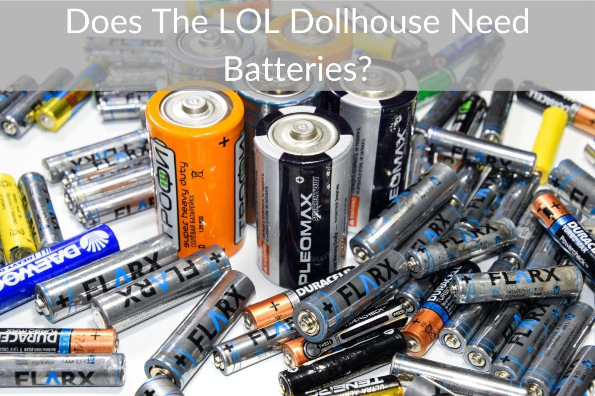 Does The LOL Dollhouse Need Batteries?
