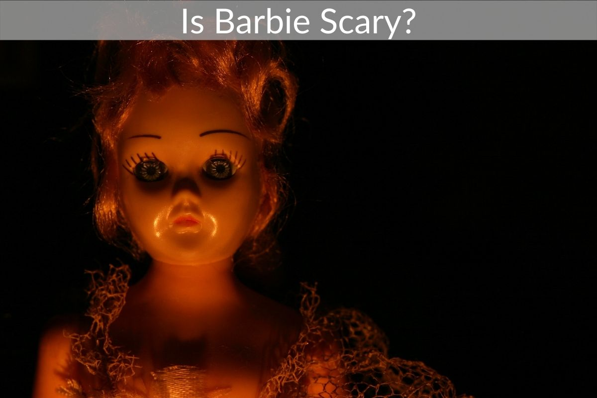 Is Barbie Scary?