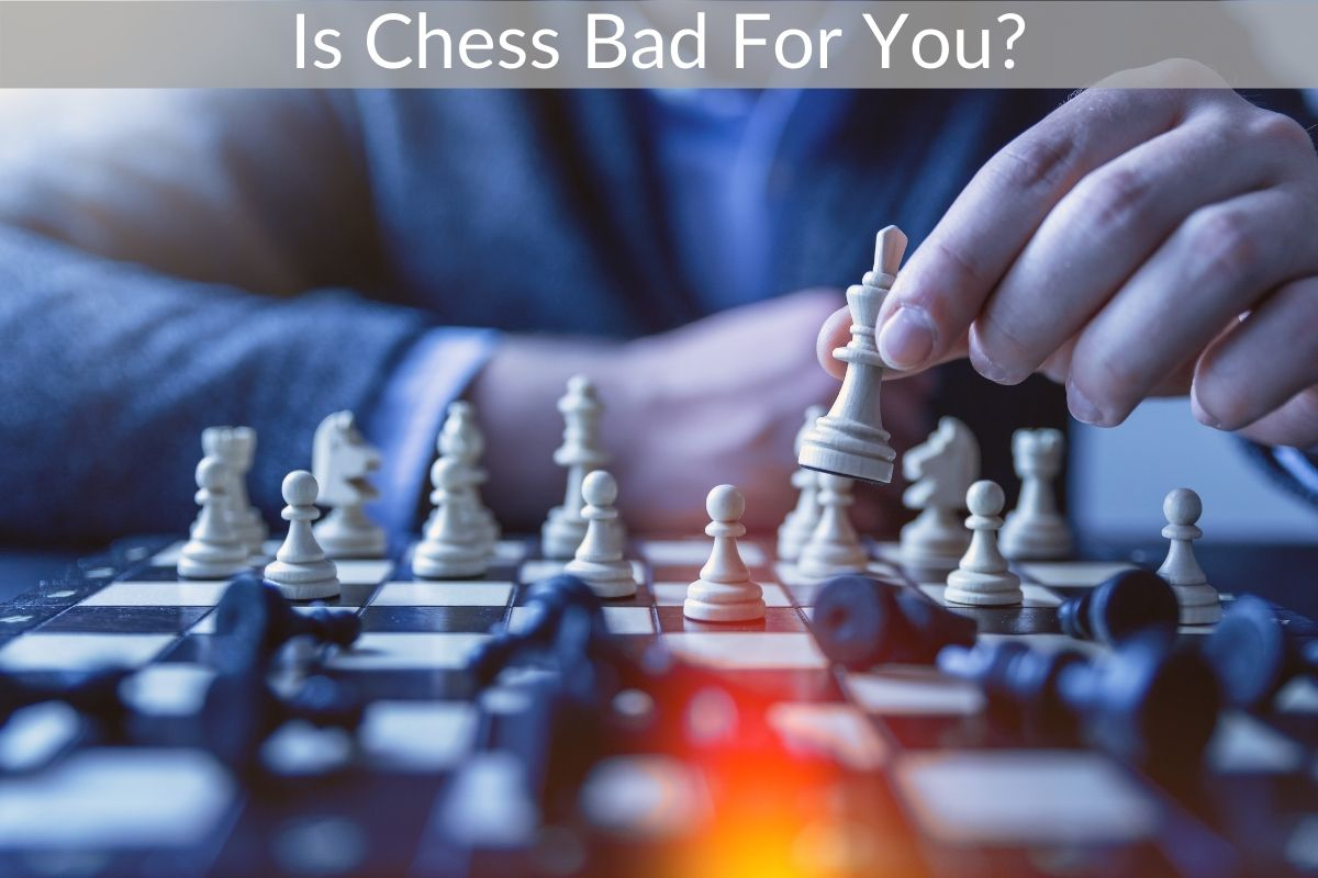 Is Chess Bad For You?