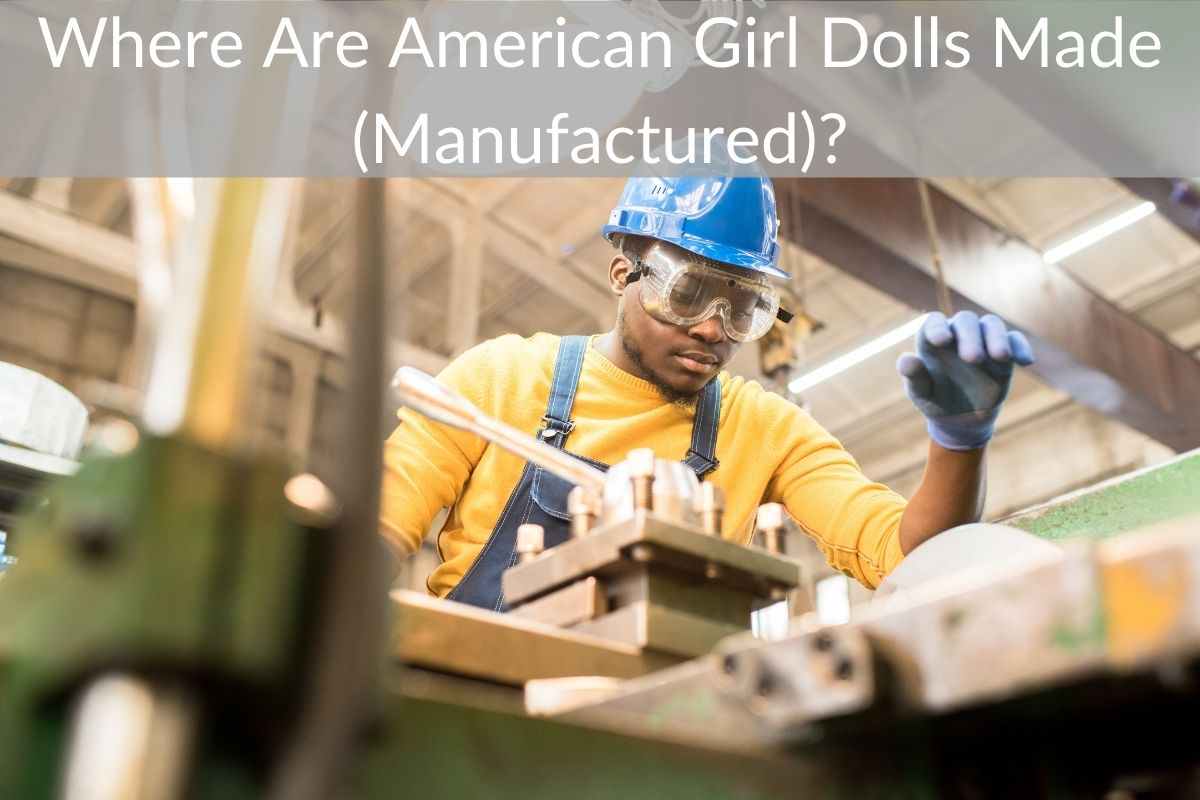 Where Are American Girl Dolls Made (Manufactured)?