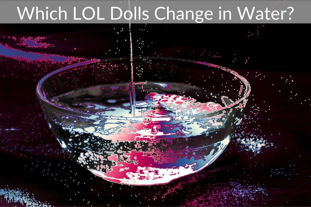 Which LOL Dolls Change in Water?